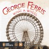 Thumbnail image for George Ferris: What a Wheel