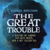 Thumbnail image for The Great Trouble: A Mystery of London, The Blue Death, and a Boy Called Eel  by Deborah Hopkinson