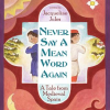 Thumbnail image for NEVER SAY A MEAN WORD AGAIN