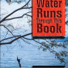 Thumbnail image for WATER RUNS THROUGH THIS BOOK by Nancy Bo FLood