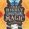 Thumbnail image for A Tale of Highly Unusual Magic by Lisa Papaemetriou