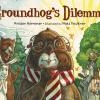 Thumbnail image for GROUNDHOG'S DILEMMA by Kris Remenar and Matt Faulkner
