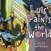Thumbnail image for LUIS PAINTS THE WORLD, a picture book of waiting, hoping, connecting