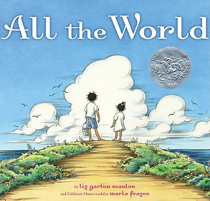 Post image for ALL THE WORLD, by Liz Garton Scanlon