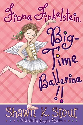 Post image for FIONA FINKELSTEIN, BIG TIME BALLERINA, by Shawn Stout