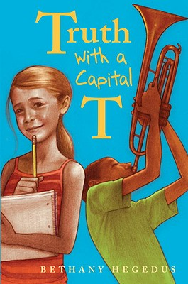 Post image for Truth With a Capital T, by Bethany Hegedus
