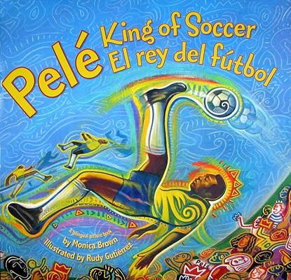 Post image for PELE, KING OF FOOTBALL by Monica Brown