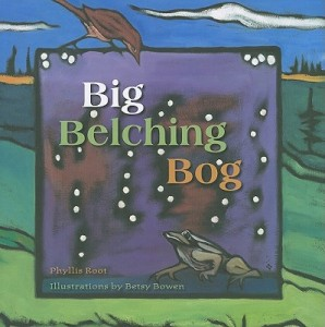 Big Belching Bog by Phyllis Root, illustrated by Betsy Bowen