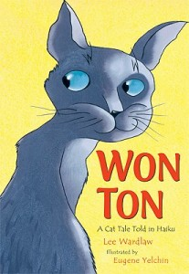 Won Ton- A Cat Tale Told in Haiku by Lee Wardlaw, illlustrated by Eugene Yelchin