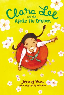 Clara Lee and the Apple Pie Dream Jenny Han and Julia Kuo