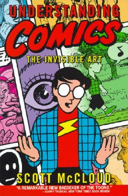 Post image for Understanding Comics: The Invisible Art by Scott McCloud