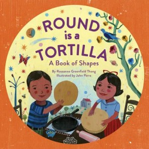 Round Is a Tortilla by Roseanne Thong, illustrated by John Parra