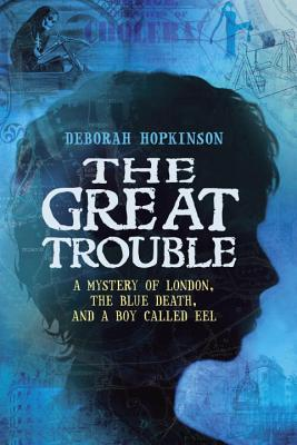 Post image for The Great Trouble: A Mystery of London, The Blue Death, and a Boy Called Eel  by Deborah Hopkinson