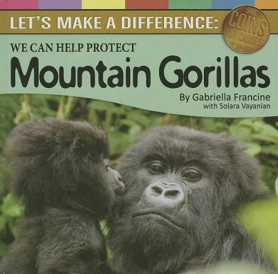 Post image for LET'S MAKE A DIFFERENCE, WE CAN HELP PROTECT MOUNTAIN GORILLAS