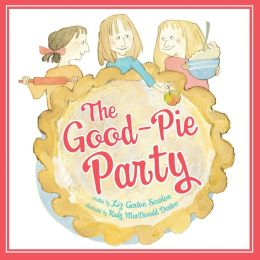 Post image for The Good-Pie Party by Liz Garton Scanlon, illustrated by Kady MacDonald Denton