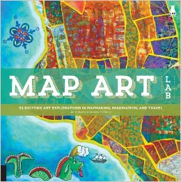 Post image for Map Art Lab: 52 Exciting Art Explorations in Mapmaking, Imagination, and Travel