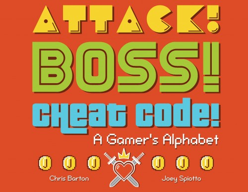 Post image for Attack! Boss! Cheat Code!: A Gamer's Alphabet