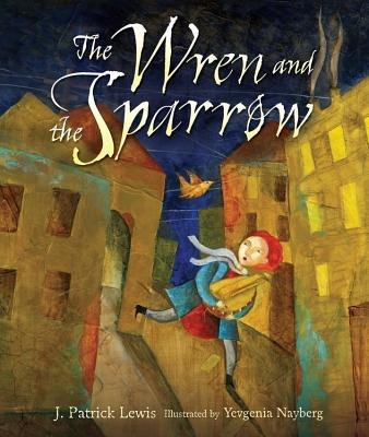 Post image for THE WREN AND THE SPARROW, J.PATRICK LEWIS, AND MORE, MORE, MORE!