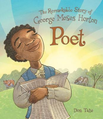 Post image for POET: THE REMARKABLE STORY OF GEORGE MOSES HORTON by Don Tate