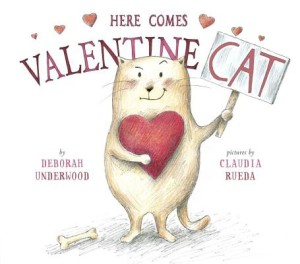 Here Comes Valentine Cat by Deborah Underwood, pictures by Claudia Rueda
