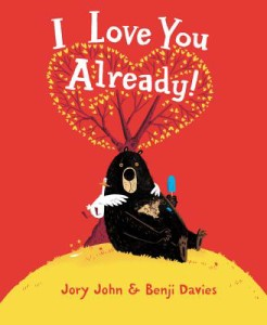I Love You Already by Jory John, illustrated by Benji Davies