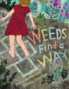 Weeds Find a Way by Cindy Jenson-Elliot, illustrated by Carolyn Fisher