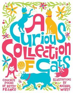 A Curious Collection of Cats by Betsy Franco, illustrated by Michael Wertz