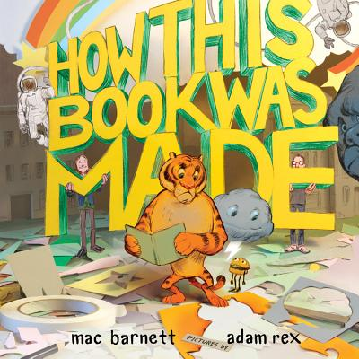 Post image for How This Book Was Made by Mac Barnett and Adam Rex