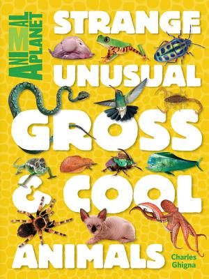 Post image for Strange, Unusual, Gross & Cool Animals by Charles Ghigna