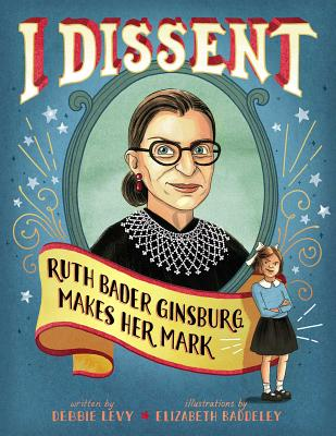 Post image for I DISSENT,  Ruth Bader Ginsburg Makes Her Mark