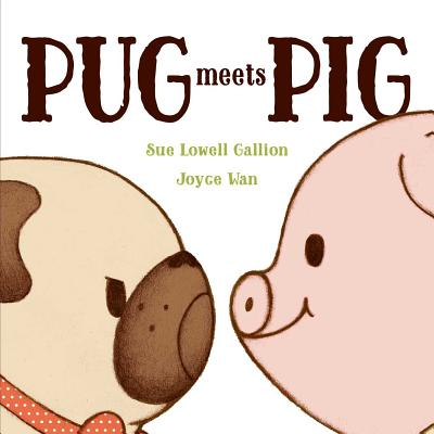 Post image for Pug Meets Pig by Sue Lowell Gallion